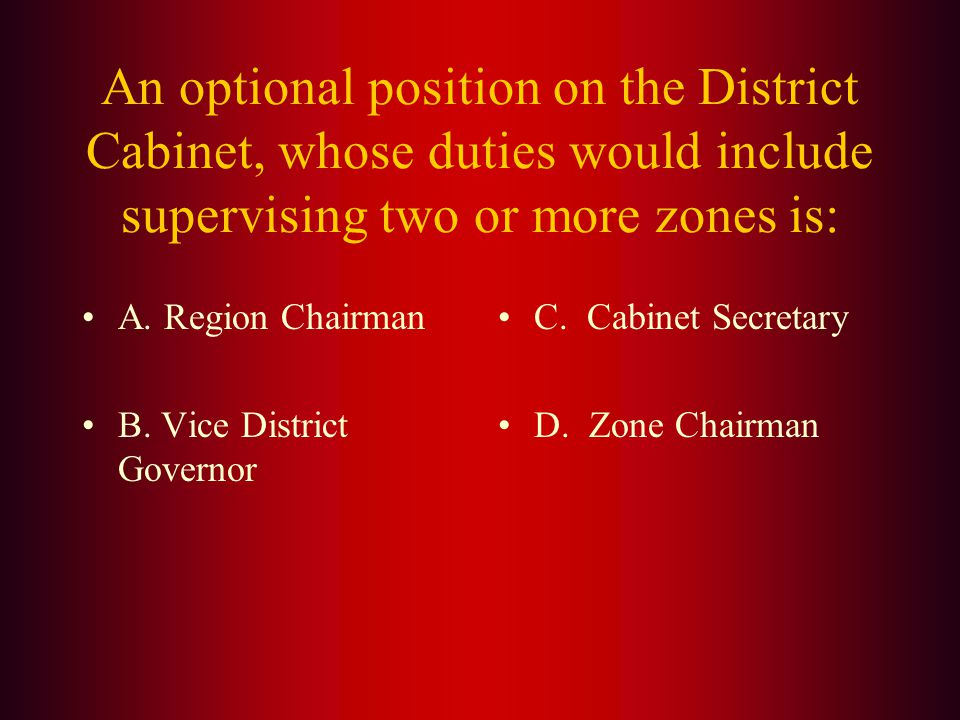 Answer: The (C.) District Governor serves as the chief administrative officer for the district. He or she is elected to a one year term at the distric