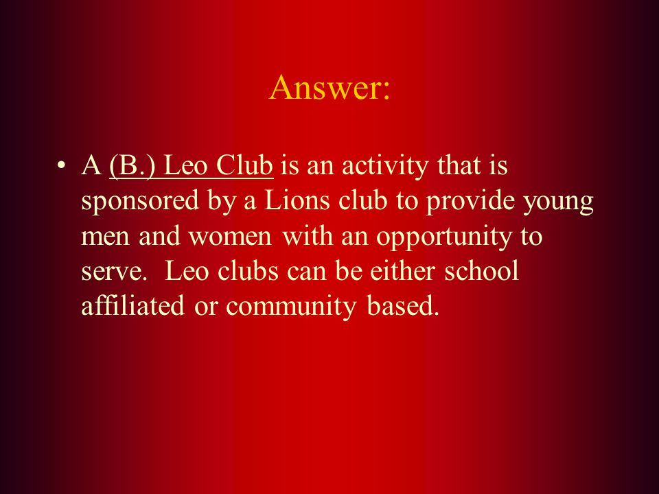 An activity that is sponsored by a Lions club to provide young men and women with an opportunity to service is: A. Lions Quest B. Leo Club C. Sight Fi