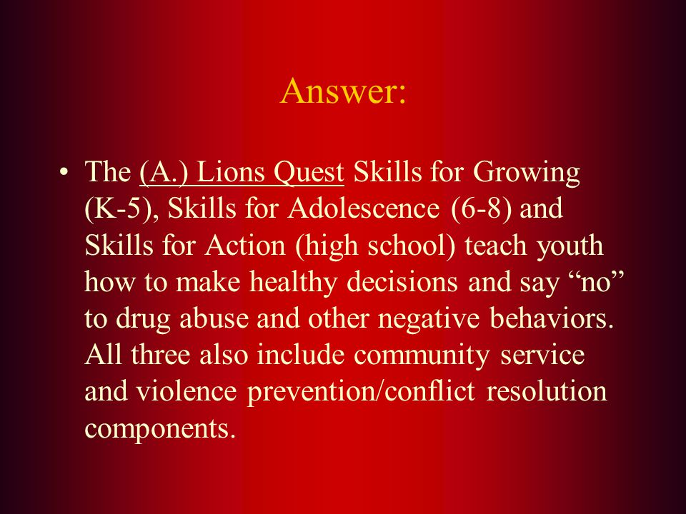 A youth outreach program that emphasizes drug awareness prevention through education is: A. Lions Quest B. Leo C. LCIF D. International Youth Exchange