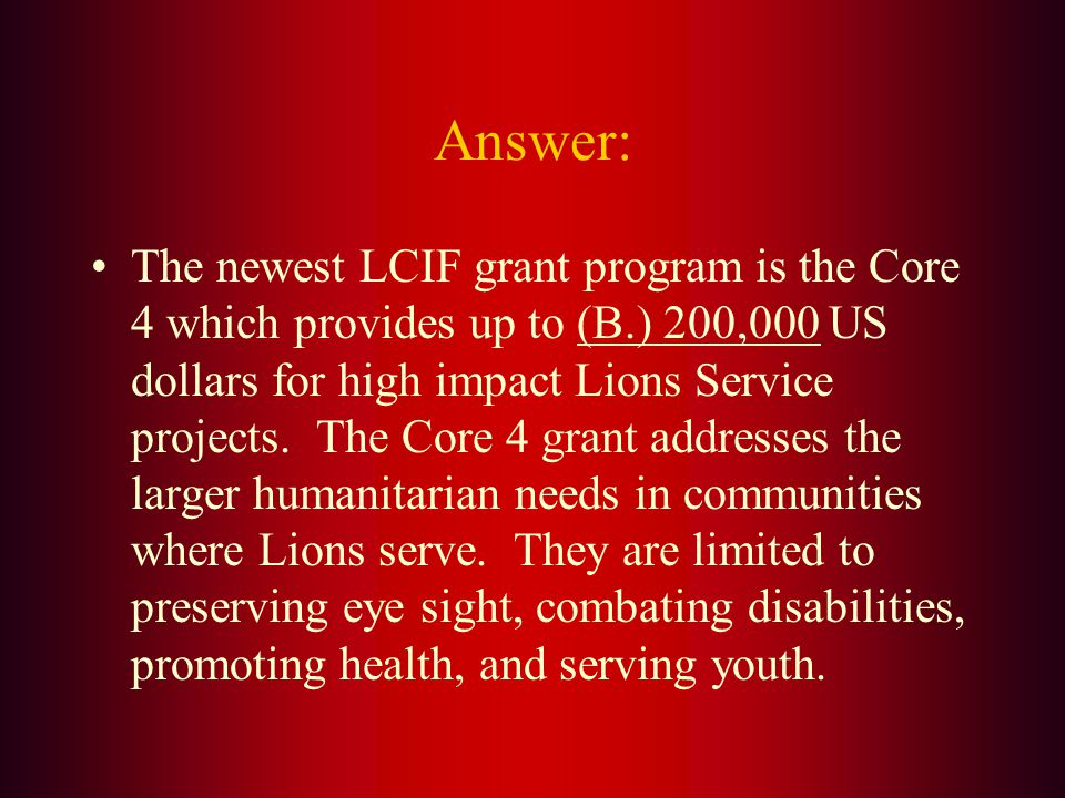 The newest LCIF grant program is the Core 4 which provides up to ___ ___ US dollars for high impact Lions service projects.