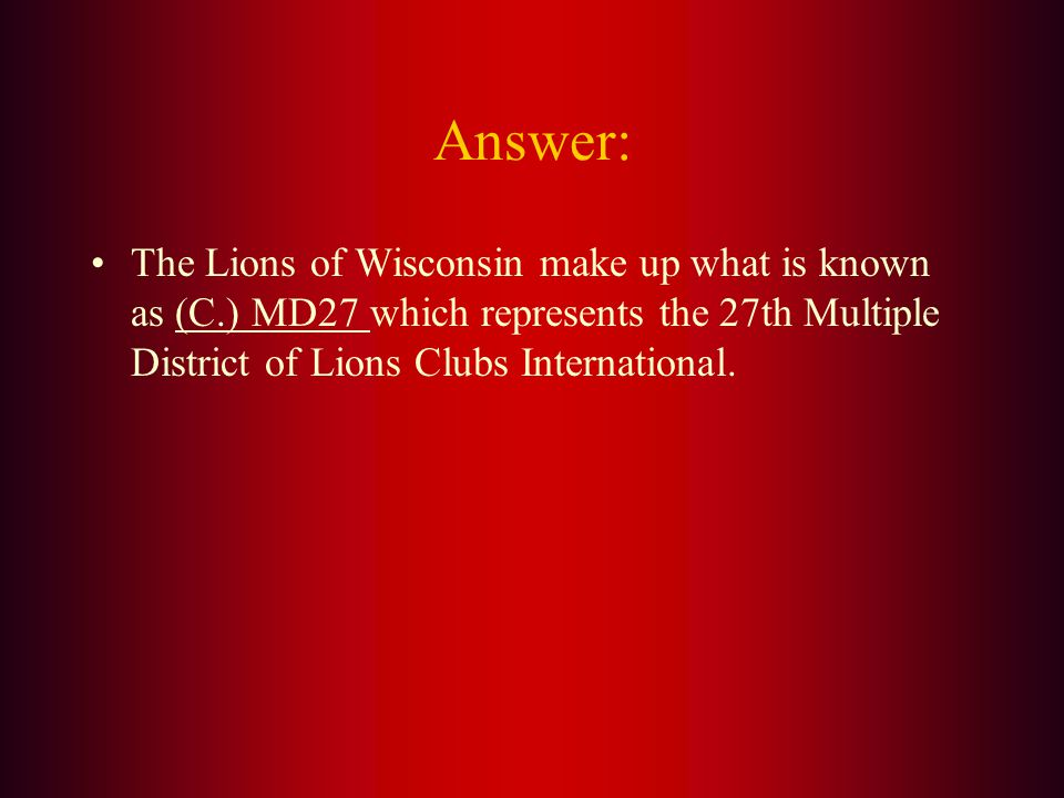 The Lions of Wisconsin make up what is known as: A. MD-27A B. WI-27 C. MD27 D. LCI-27