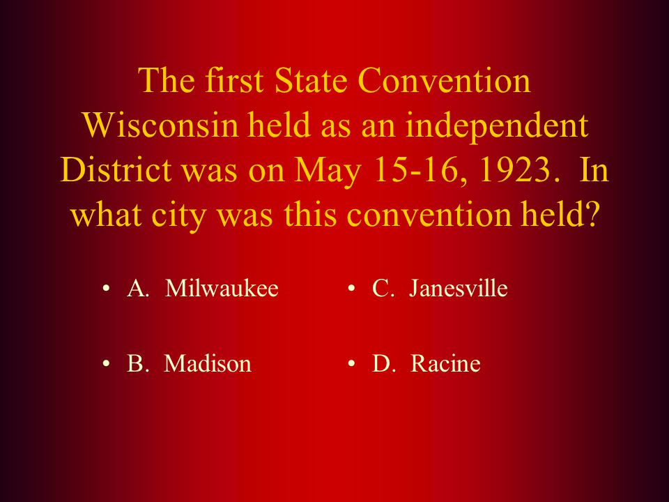 Answer: Wisconsin Lions became their own District in (B.) 1922 at the International Convention in Hot Springs, Arkansas.