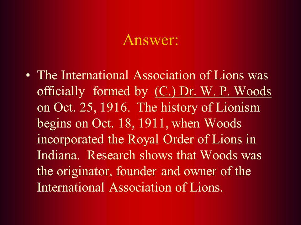 Lions Clubs were first formed by : A. Helen Keller B. Frank Birch C. Dr. W.P. Woods D. Melvin Jones