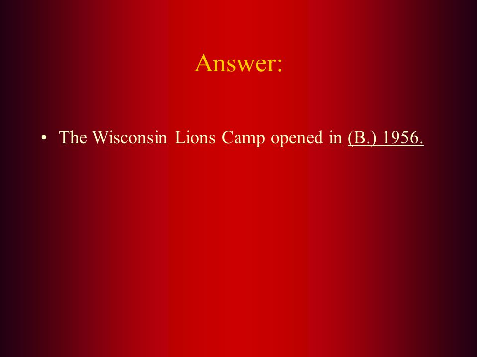 The Wisconsin Lions Camp opened in: A. 1954 B. 1956 C. 1958 D. 1955