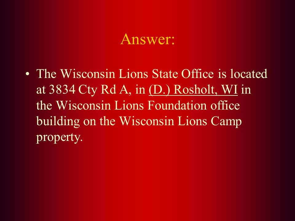 The Wisconsin Lions State Office is located in: A. Madison B. Milwaukee C. Stevens Point D. Rosholt