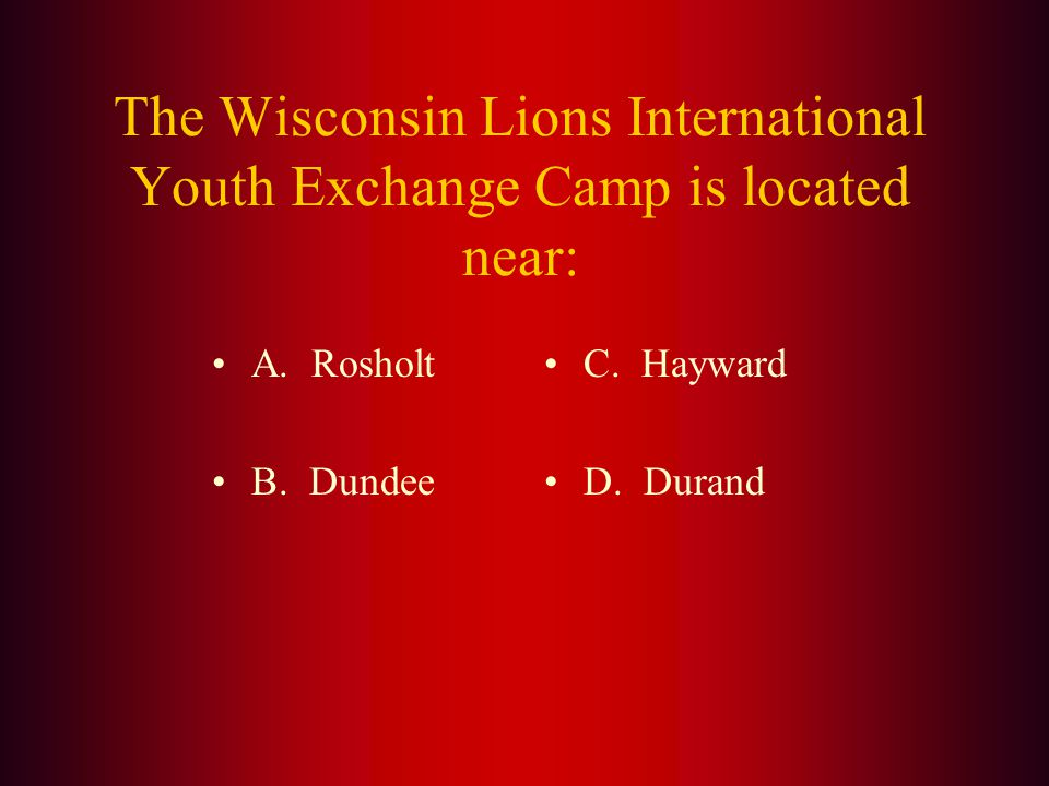 Answer: (A.) Lions Pride began in 2005 to raise $25M in order to endow the Lions Camp and all the other projects of the Wisconsin Lions Foundation in
