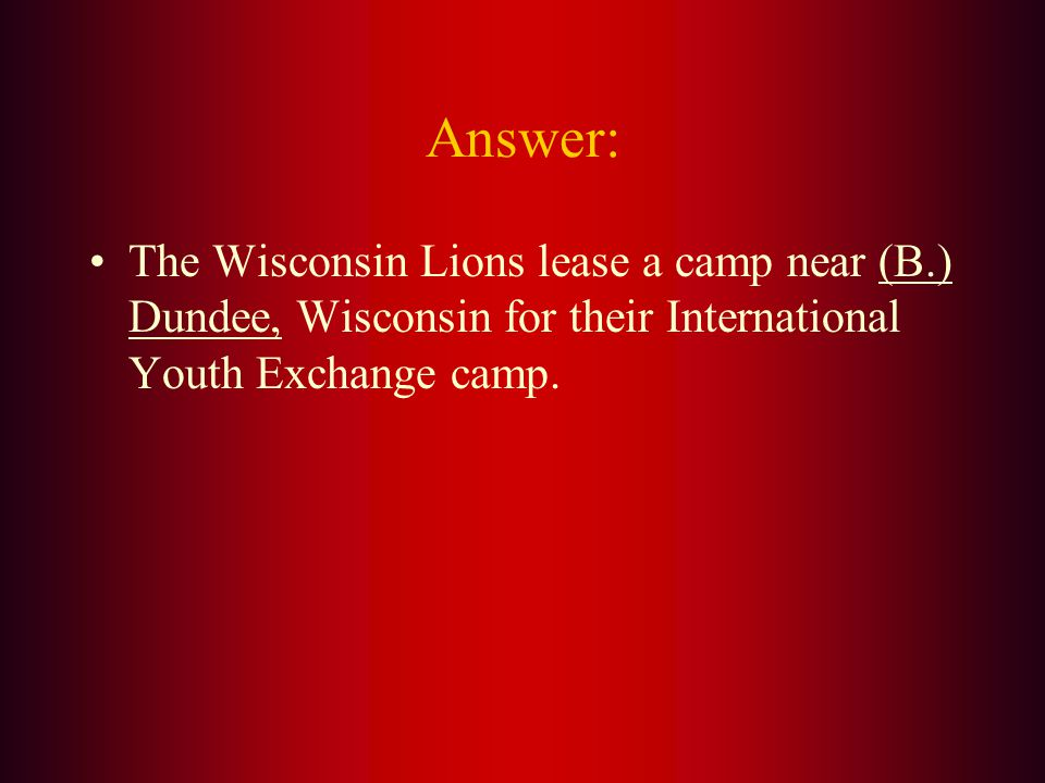 The Wisconsin Lions International Youth Exchange Camp is located near: A. Rosholt B. Dundee C. Hayward D. Durand
