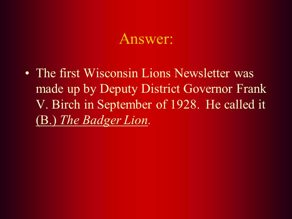 The first Wisconsin State Lions Magazine was called: A. Wisconsin Lions Magazine B. The Badger Lion C. LionWisconsin State Lions Magazine D. Wisconsin