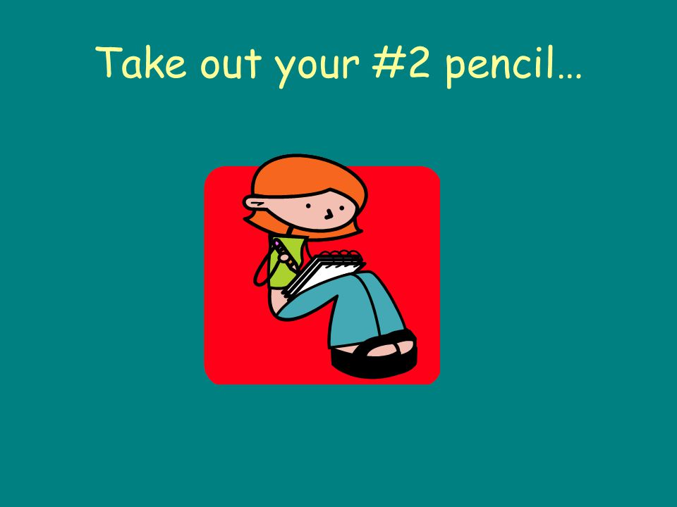 Take out your #2 pencil…
