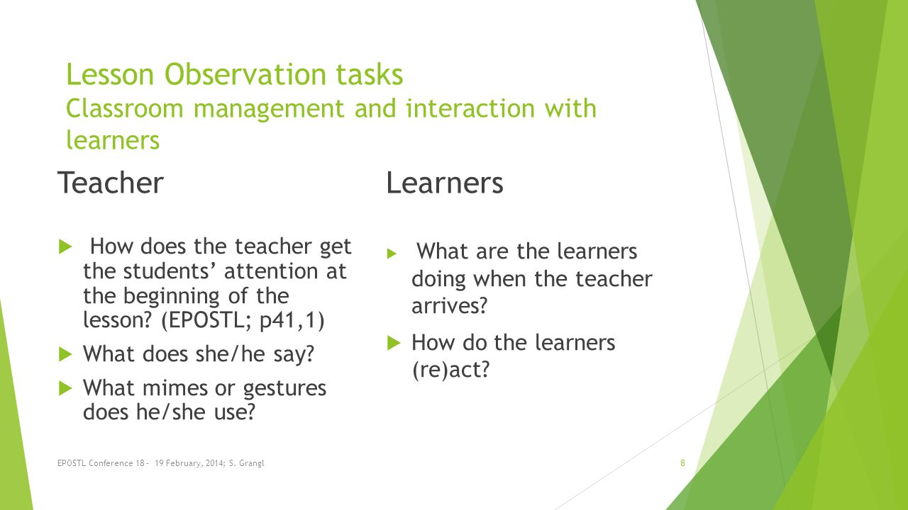 Lesson Observation tasks Classroom management and interaction with learners Teacher How does the teacher get the students attention at the beginning of the lesson.