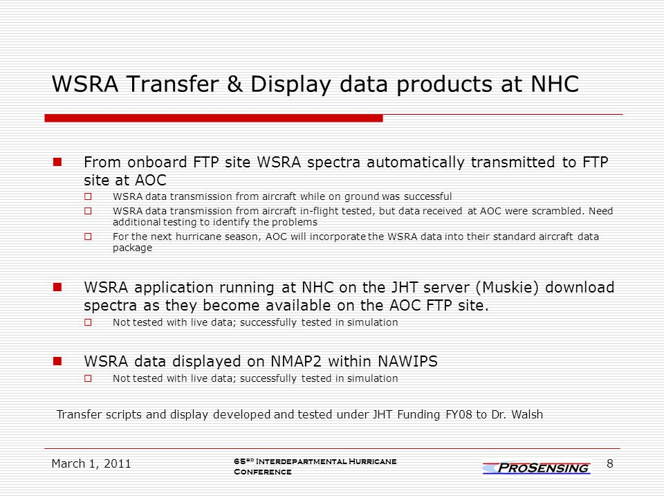 WSRA Transfer & Display data products at NHC From onboard FTP site WSRA spectra automatically transmitted to FTP site at AOC WSRA data transmission from aircraft while on ground was successful WSRA data transmission from aircraft in-flight tested, but data received at AOC were scrambled.