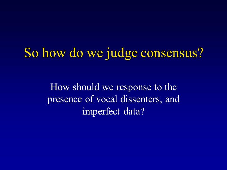 So how do we judge consensus.