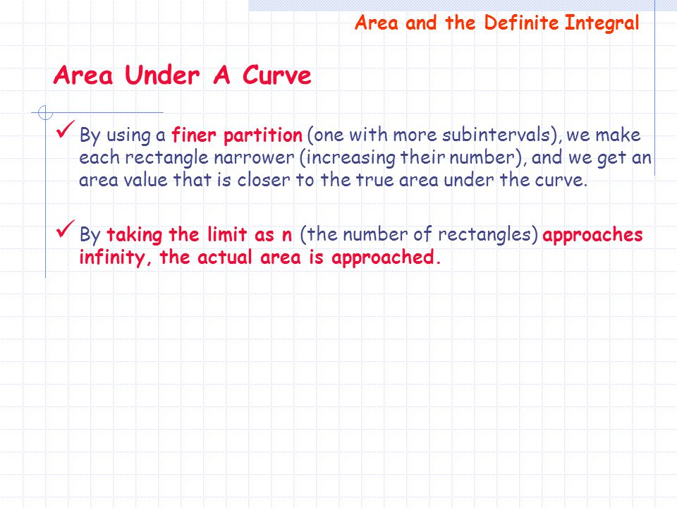 By using a finer partition (one with more subintervals), we make each rectangle narrower (increasing their number), and we get an area value that is c