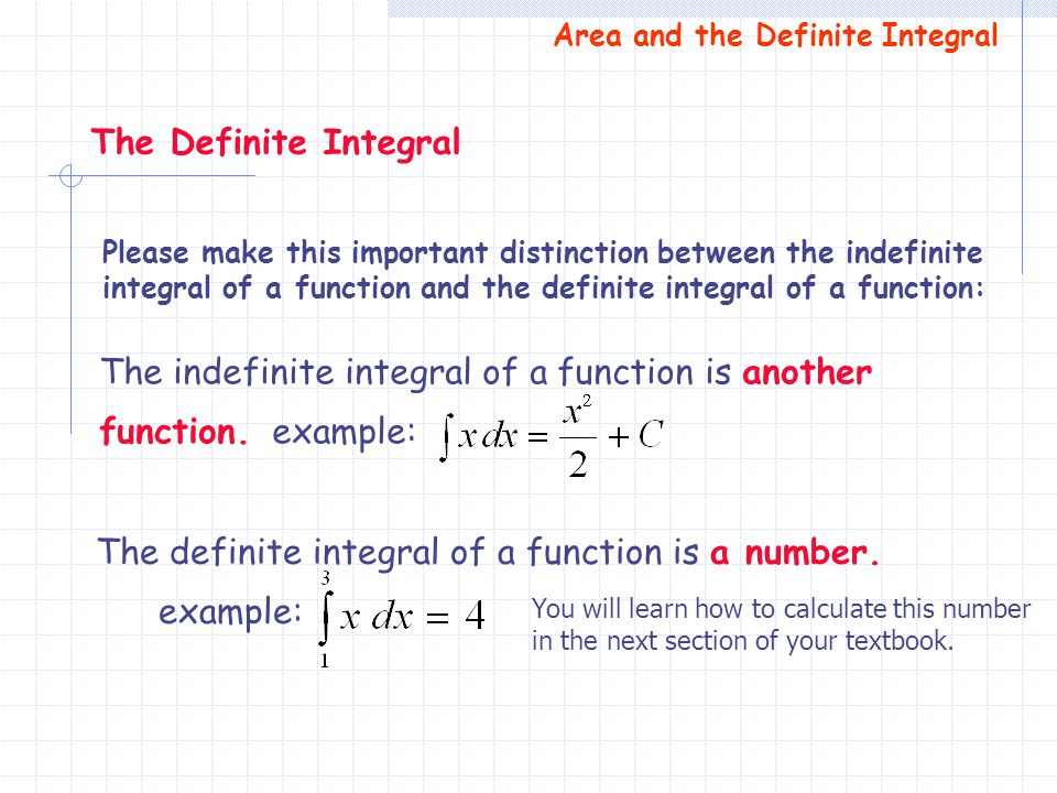 The definite integral of a function is a number. example: The indefinite integral of a function is another function. example: The Definite Integral Pl