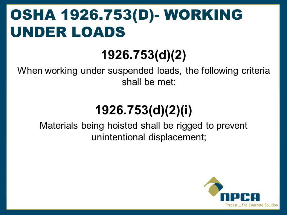 OSHA 1926.753(D)- WORKING UNDER LOADS 1926.753(d)(2) When working under suspended loads, the following criteria shall be met: 1926.753(d)(2)(i) Materi