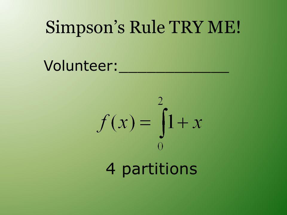 Simpsons Rule TRY ME! 4 partitions Volunteer:____________