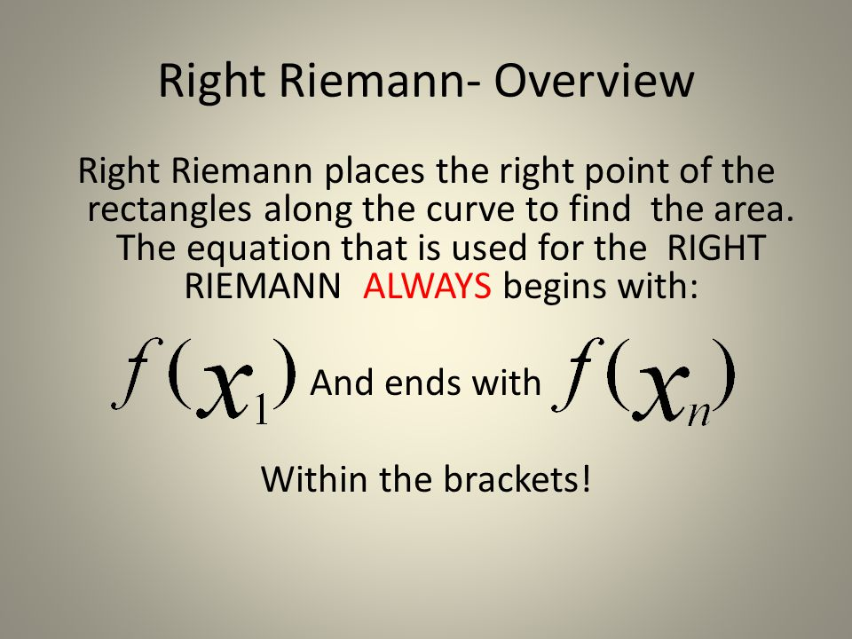 Right Riemann- Overview Right Riemann places the right point of the rectangles along the curve to find the area. The equation that is used for the RIG