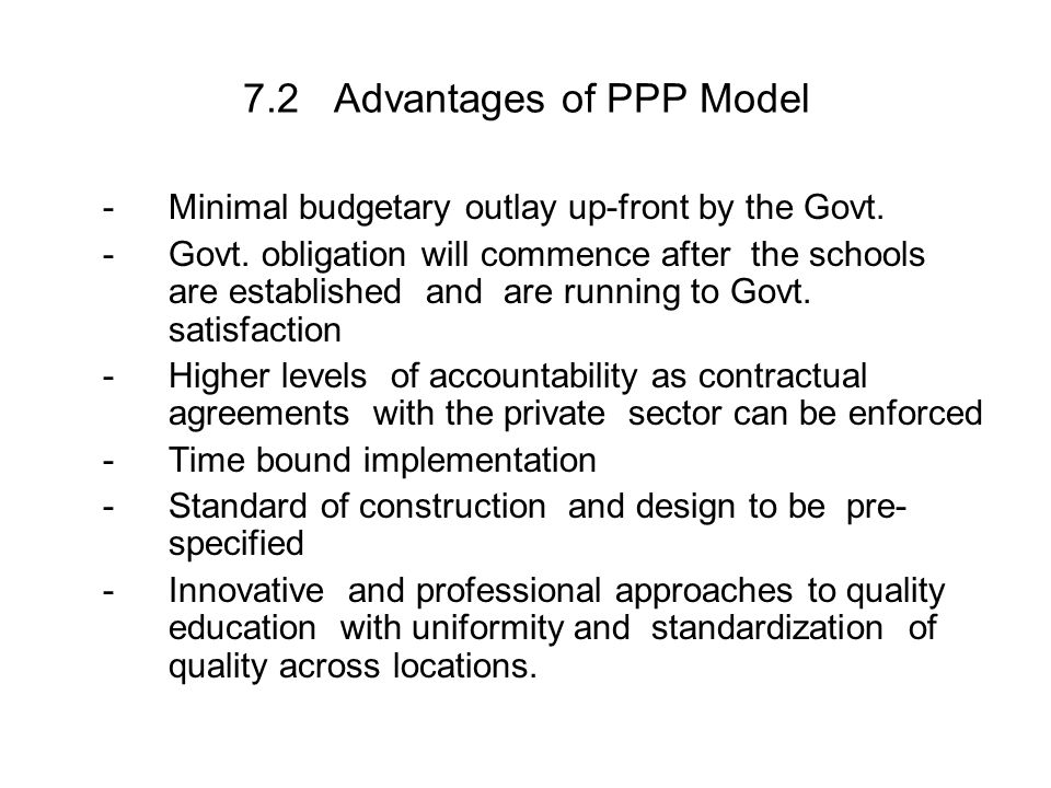 7.2 Advantages of PPP Model -Minimal budgetary outlay up-front by the Govt.