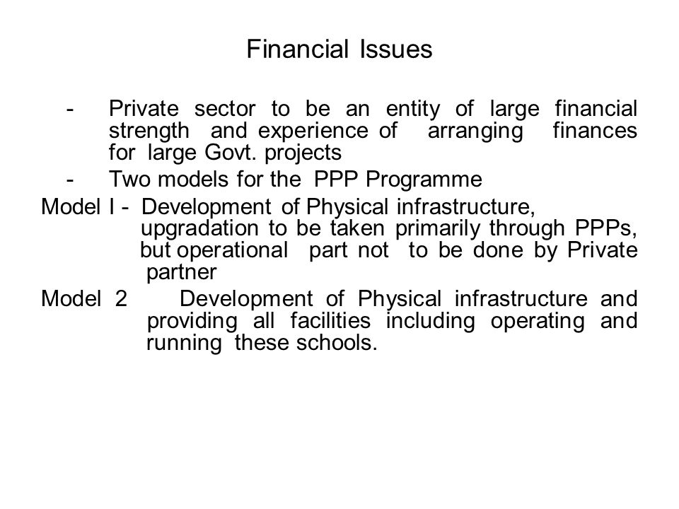 Financial Issues -Private sector to be an entity of large financial strength and experience of arranging finances for large Govt.