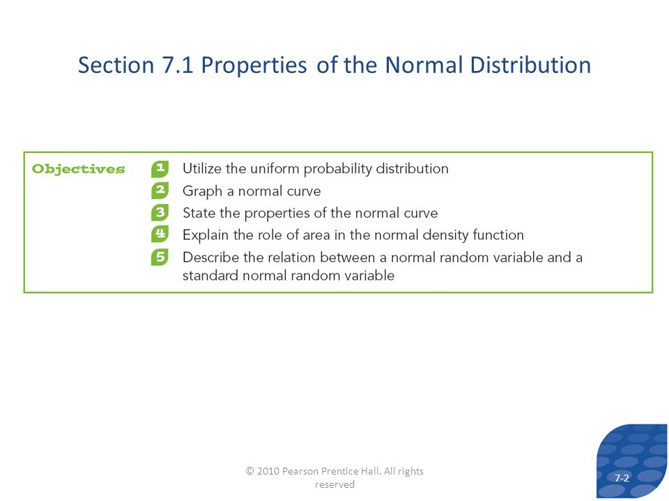 7-2 © 2010 Pearson Prentice Hall. All rights reserved Section 7.1 Properties of the Normal Distribution