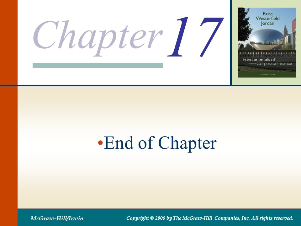 Chapter McGraw-Hill/Irwin Copyright © 2006 by The McGraw-Hill Companies, Inc. All rights reserved. 17 End of Chapter