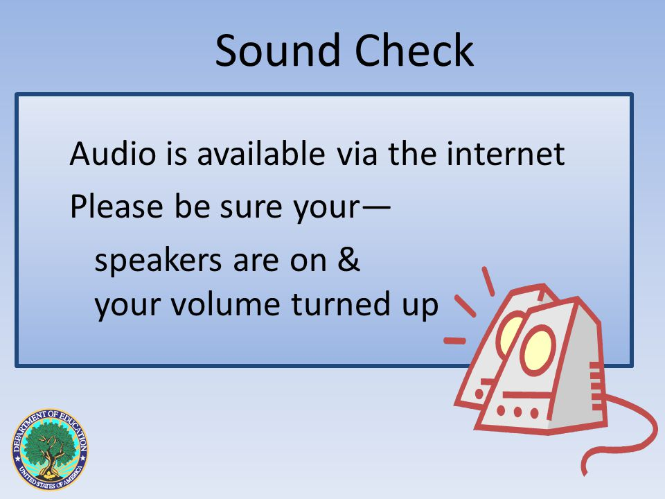 Audio is available via the internet Please be sure your speakers are on & your volume turned up Sound Check