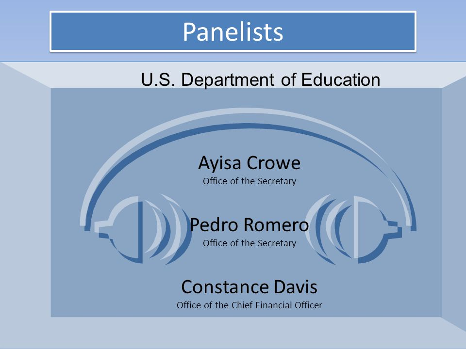 Panelists Ayisa Crowe Office of the Secretary Pedro Romero Office of the Secretary Constance Davis Office of the Chief Financial Officer U.S.