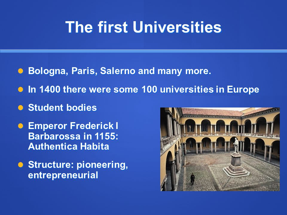 The first Universities Bologna, Paris, Salerno and many more.