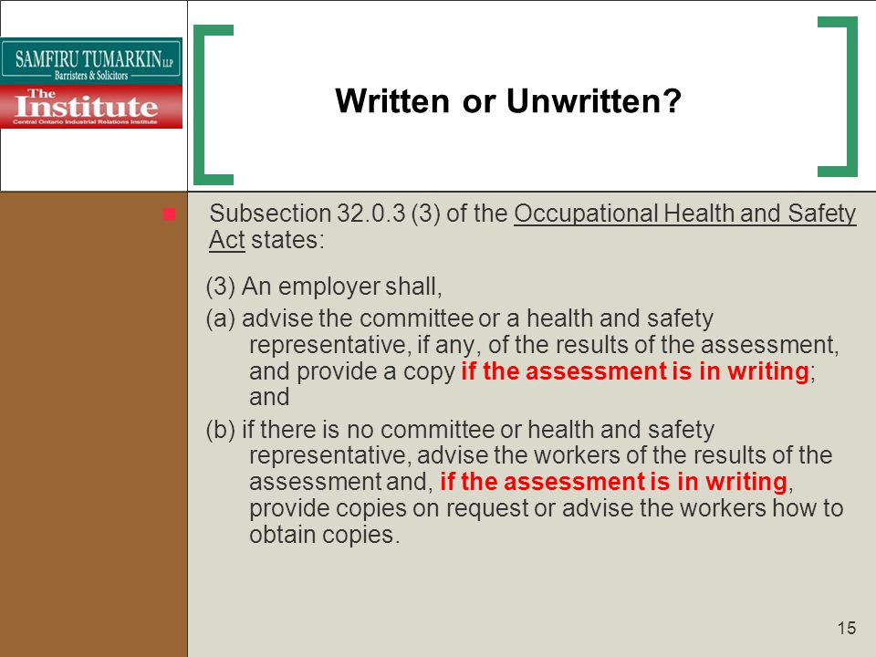 15 Written or Unwritten? Subsection 32.0.3 (3) of the Occupational Health and Safety Act states: (3) An employer shall, (a) advise the committee or a