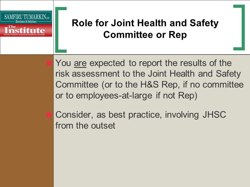 Role for Joint Health and Safety Committee or Rep You are expected to report the results of the risk assessment to the Joint Health and Safety Committ