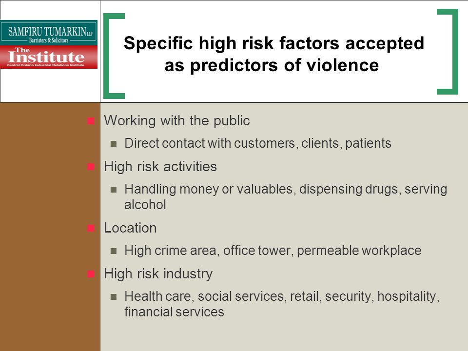 Specific high risk factors accepted as predictors of violence Working with the public Direct contact with customers, clients, patients High risk activ