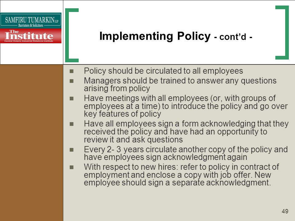 49 Implementing Policy - contd - Policy should be circulated to all employees Managers should be trained to answer any questions arising from policy H