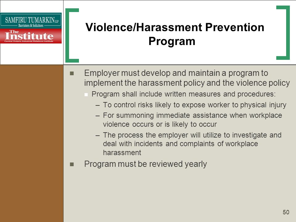 50 Violence/Harassment Prevention Program Employer must develop and maintain a program to implement the harassment policy and the violence policy Prog