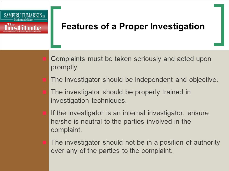 Features of a Proper Investigation Complaints must be taken seriously and acted upon promptly. The investigator should be independent and objective. T