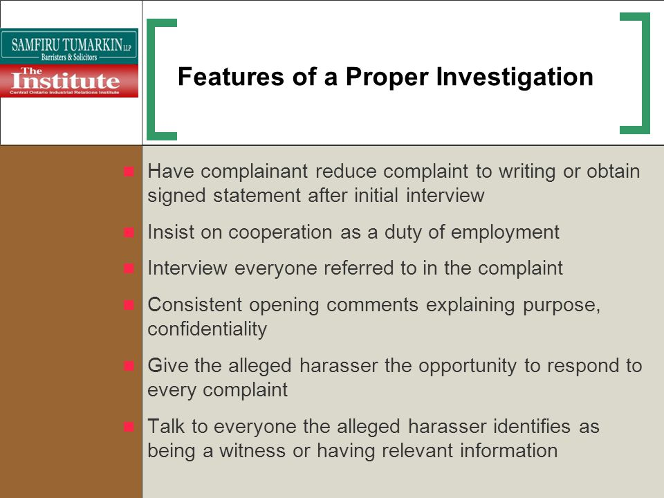 Features of a Proper Investigation Have complainant reduce complaint to writing or obtain signed statement after initial interview Insist on cooperati