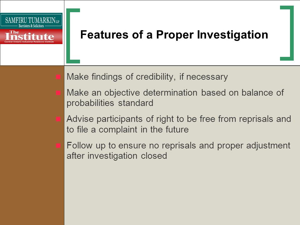 Features of a Proper Investigation Make findings of credibility, if necessary Make an objective determination based on balance of probabilities standa