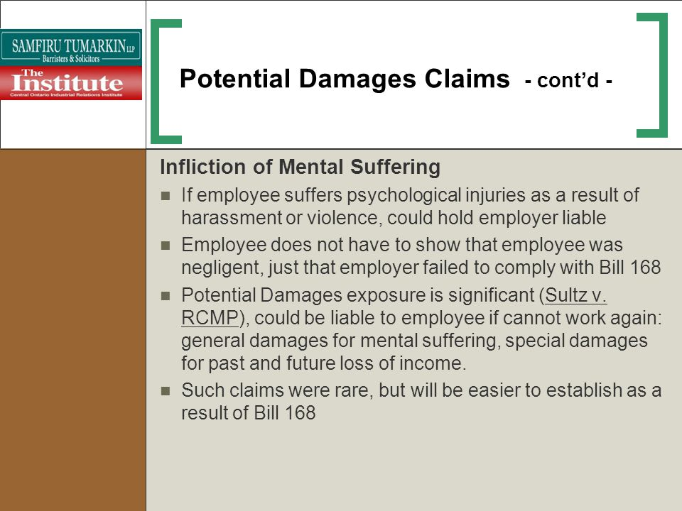 Potential Damages Claims - contd - Infliction of Mental Suffering If employee suffers psychological injuries as a result of harassment or violence, co