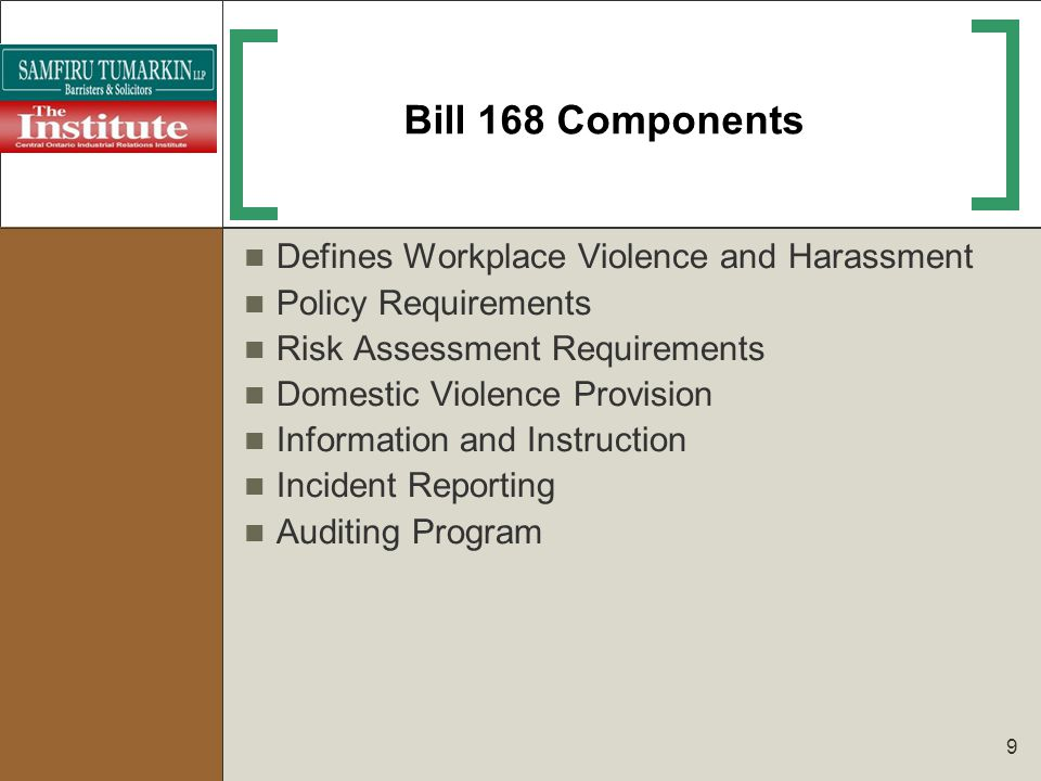 9 Bill 168 Components Defines Workplace Violence and Harassment Policy Requirements Risk Assessment Requirements Domestic Violence Provision Informati