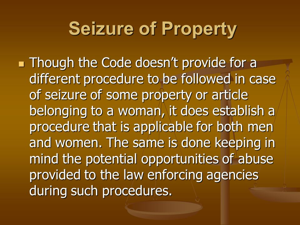 Seizure of Property Seizure of Property Though the Code doesnt provide for a different procedure to be followed in case of seizure of some property or