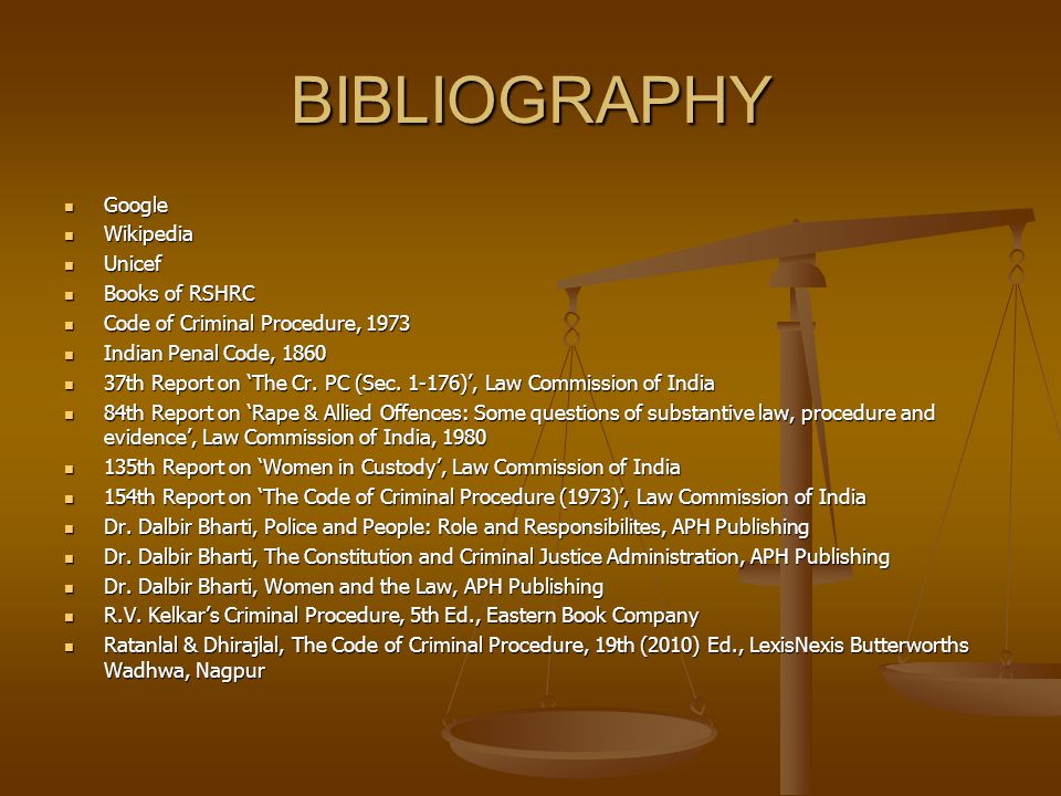 BIBLIOGRAPHY Google Google Wikipedia Wikipedia Unicef Unicef Books of RSHRC Books of RSHRC Code of Criminal Procedure, 1973 Code of Criminal Procedure