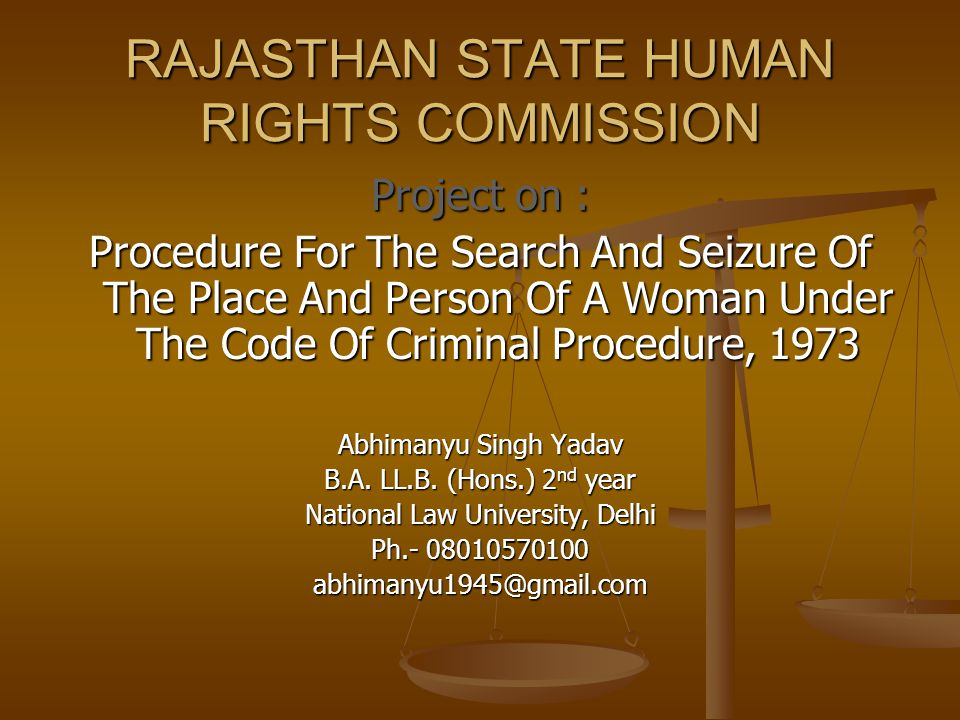 RAJASTHAN STATE HUMAN RIGHTS COMMISSION Project on : Procedure For The Search And Seizure Of The Place And Person Of A Woman Under The Code Of Crimina