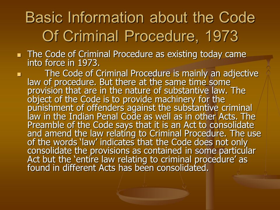 Basic Information about the Code Of Criminal Procedure, 1973 The Code of Criminal Procedure as existing today came into force in 1973. The Code of Cri