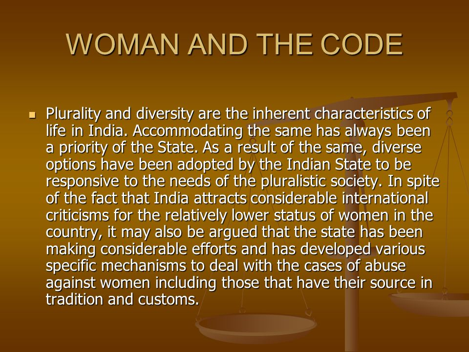 WOMAN AND THE CODE Plurality and diversity are the inherent characteristics of life in India. Accommodating the same has always been a priority of the