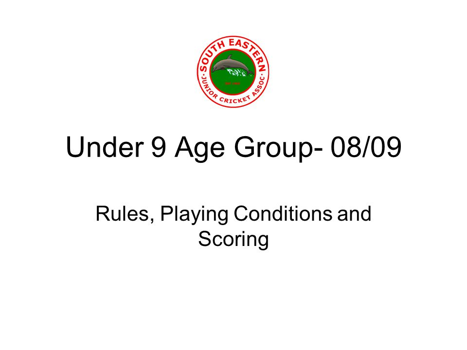 Under 9 Age Group- 08/09 Rules, Playing Conditions and Scoring