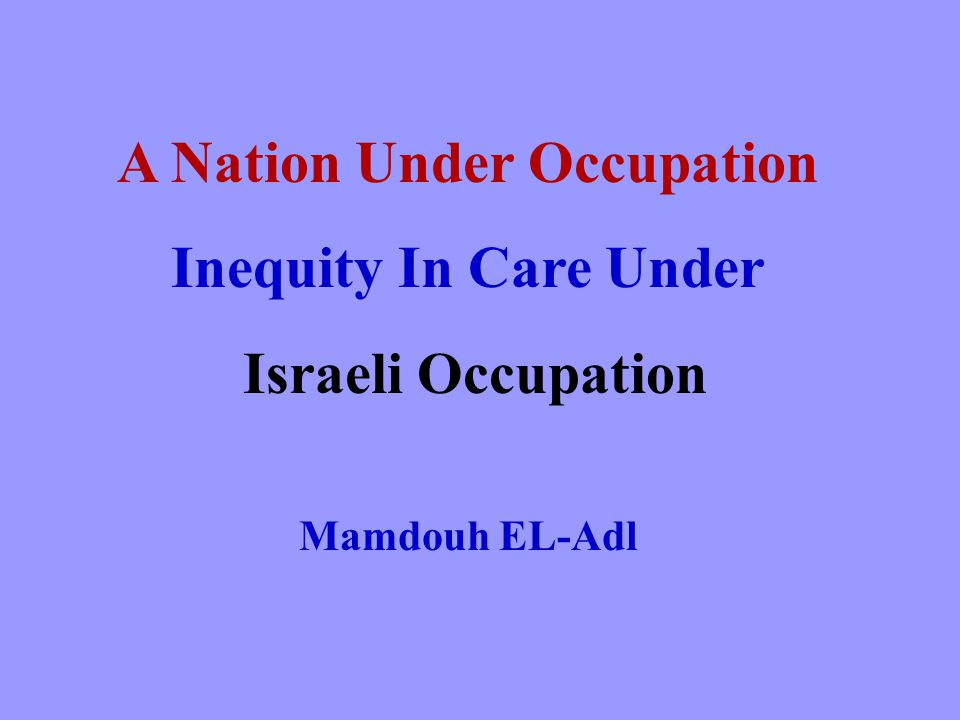 A Nation Under Occupation Inequity In Care Under Israeli Occupation Mamdouh EL-Adl