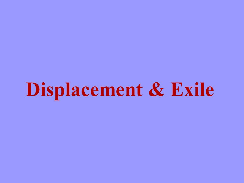 Displacement & Exile