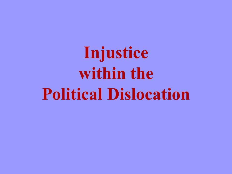 Injustice within the Political Dislocation