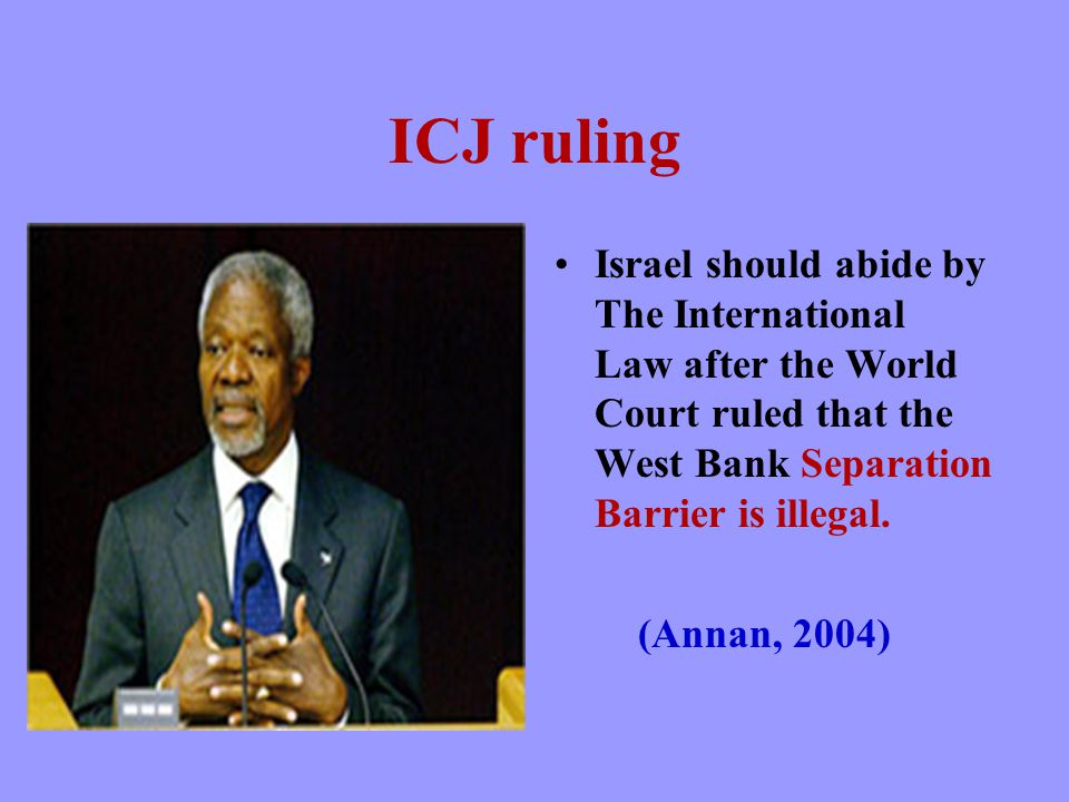 ICJ ruling Israel should abide by The International Law after the World Court ruled that the West Bank Separation Barrier is illegal.