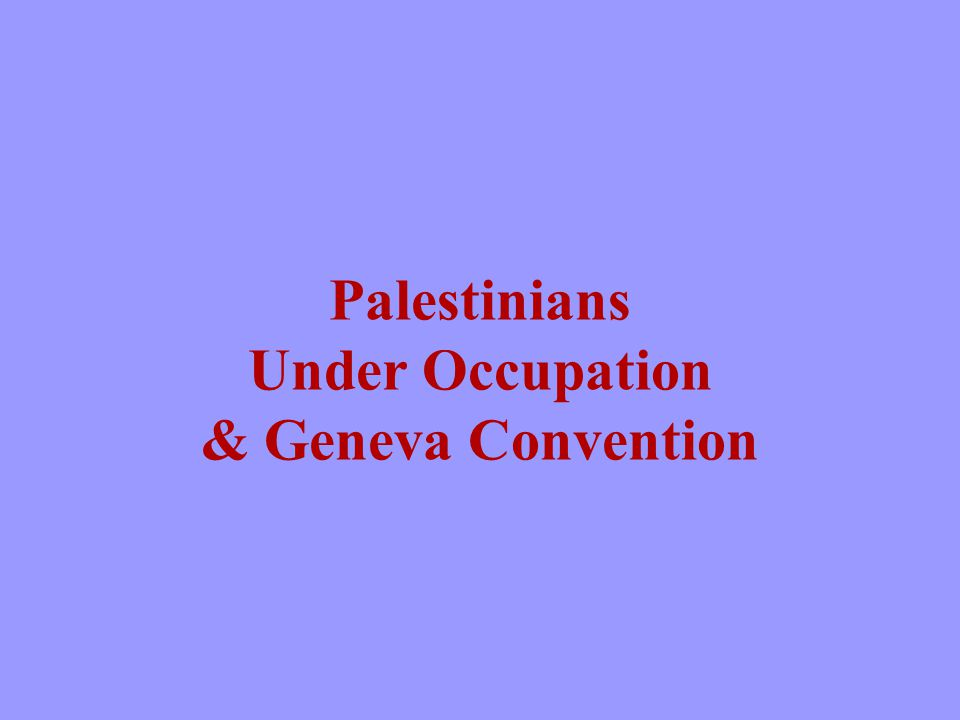 Palestinians Under Occupation & Geneva Convention