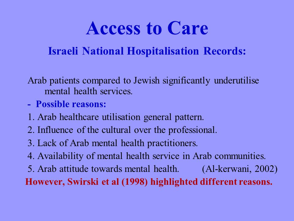Access to Care Israeli National Hospitalisation Records: Arab patients compared to Jewish significantly underutilise mental health services.